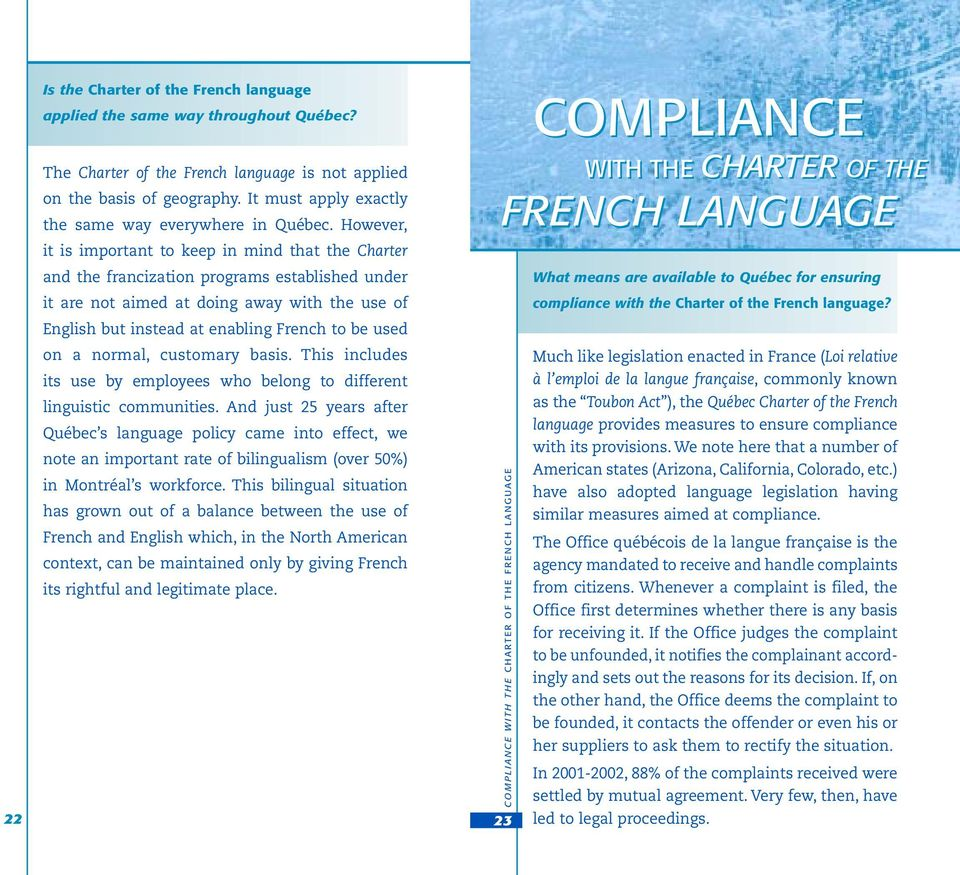 However, it is important to keep in mind that the Charter and the francization programs established under it are not aimed at doing away with the use of English but instead at enabling French to be