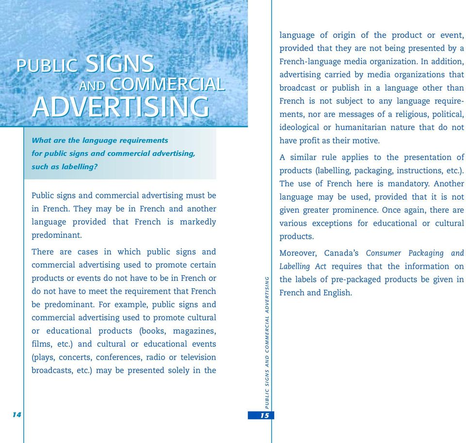 There are cases in which public signs and commercial advertising used to promote certain products or events do not have to be in French or do not have to meet the requirement that French be