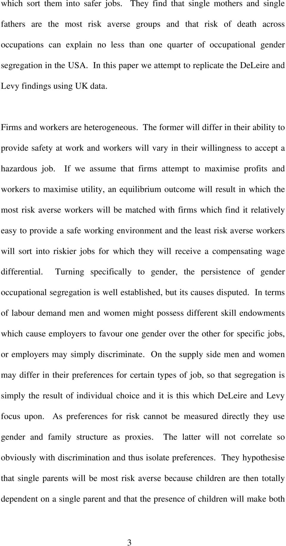 the USA. In this paper we attempt to replicate the DeLeire and Levy findings using UK data. Firms and workers are heterogeneous.