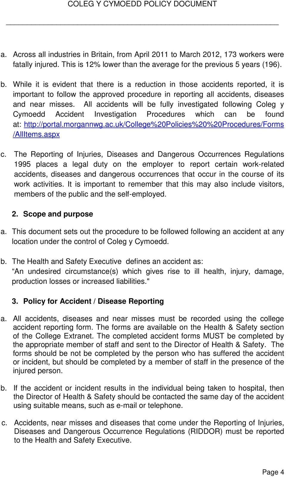 All accidents will be fully investigated following Coleg y Cymoedd Accident Investigation Procedures which can be found at: http://portal.morgannwg.ac.uk/college%20policies%20%20procedures/forms /AllItems.