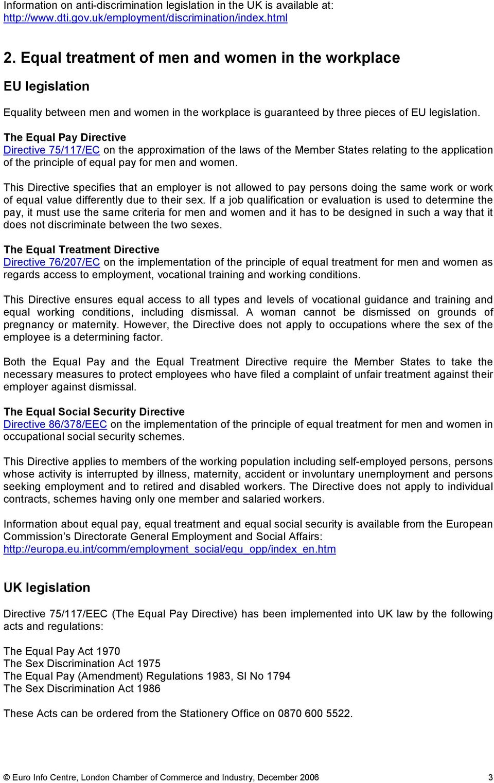 The Equal Pay Directive Directive 75/117/EC on the approximation of the laws of the Member States relating to the application of the principle of equal pay for men and women.