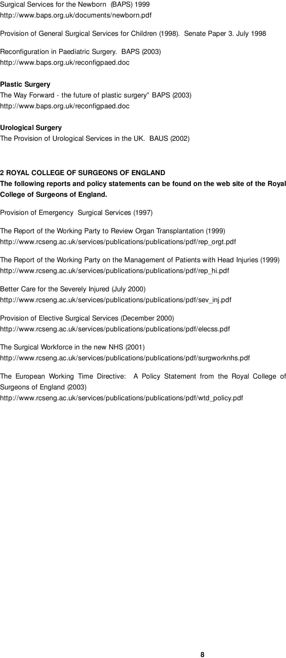 BAUS (2002) 2 ROYAL COLLEGE OF SURGEONS OF ENGLAND The following reports and policy statements can be found on the web site of the Royal College of Surgeons of England.