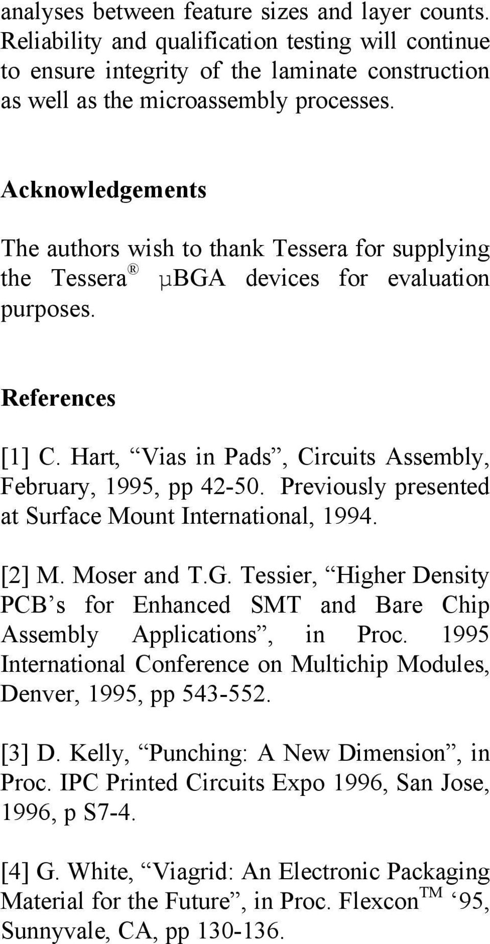 Previously presented at Surface Mount International, 1994. [2] M. Moser and T.G. Tessier, Higher Density PCB s for Enhanced SMT and Bare Chip Assembly Applications, in Proc.
