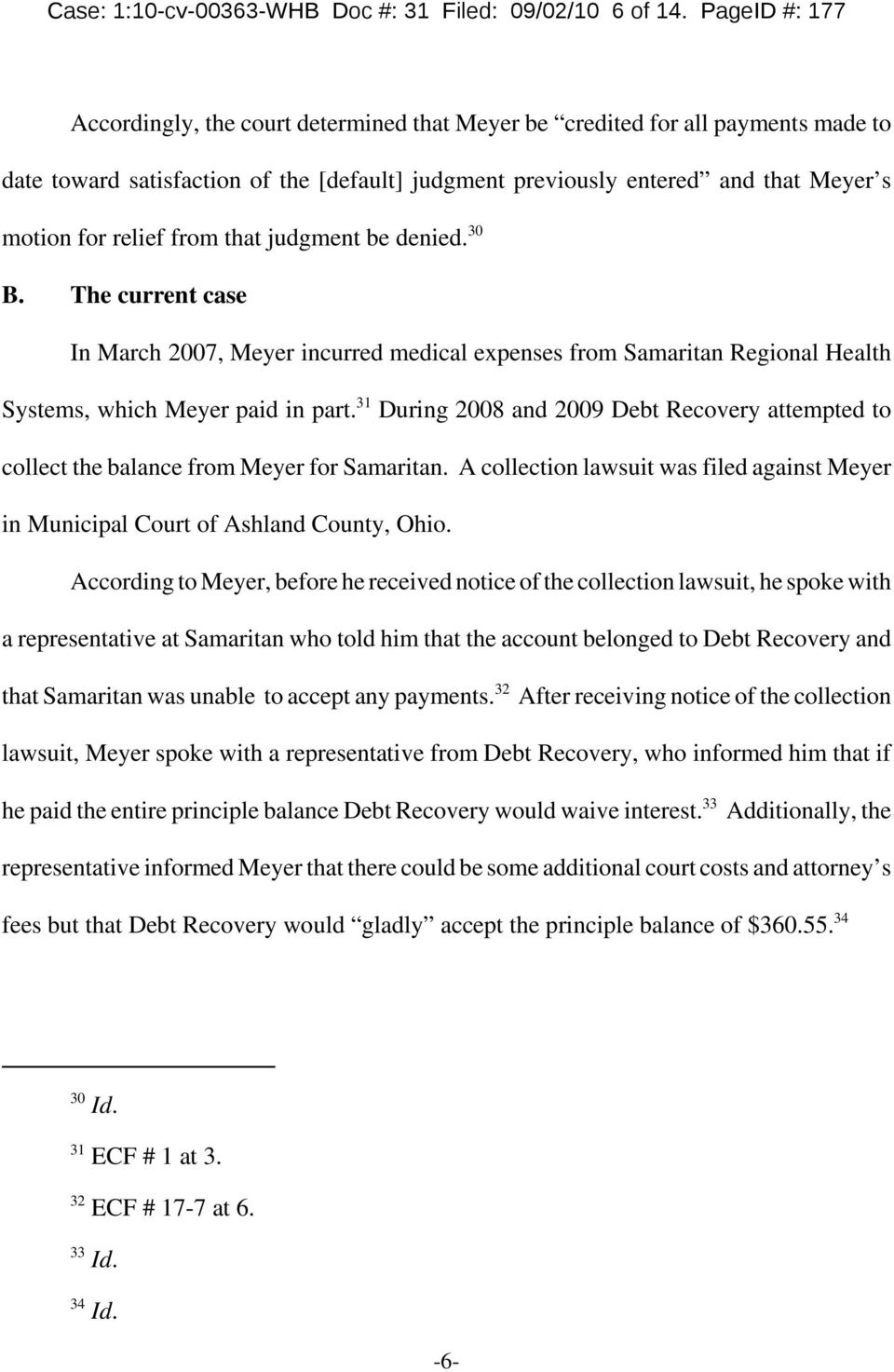 relief from that judgment be denied. 30 B. The current case In March 2007, Meyer incurred medical expenses from Samaritan Regional Health Systems, which Meyer paid in part.