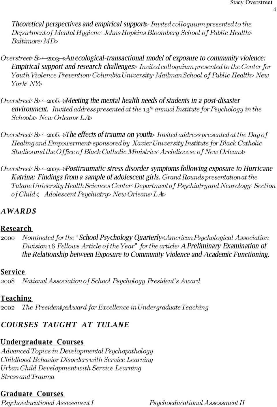 Invited colloquium presented to the Center for Youth Violence Prevention, Columbia University, Mailman School of Public Health. New York, NY. Overstreet, S. (2006).