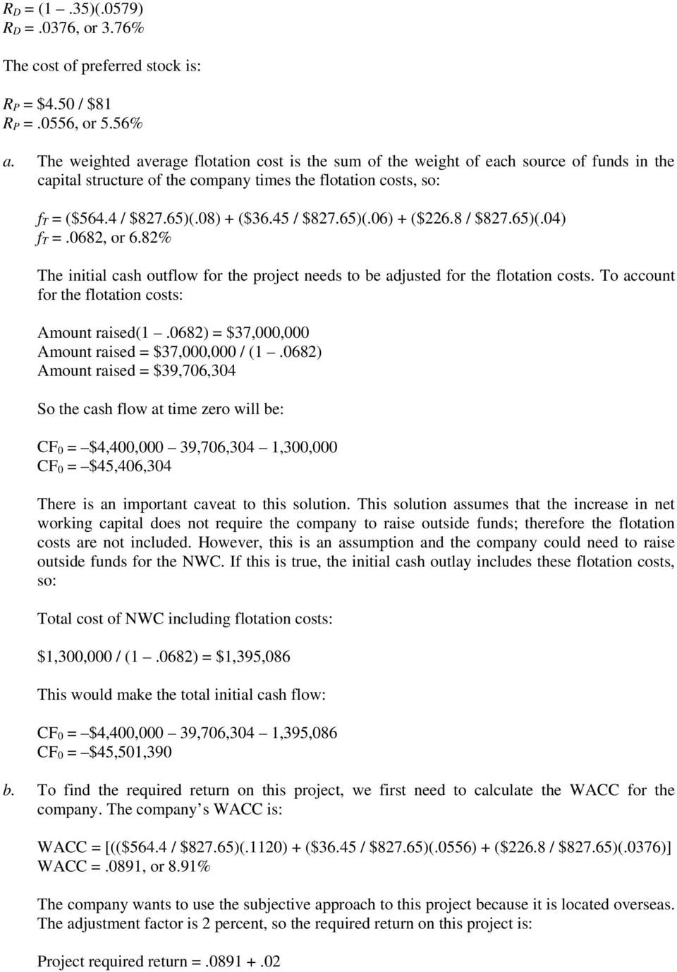 45 / $827.65)(.06) + ($226.8 / $827.65)(.04) f T =.0682, or 6.82% The initial cash outflow for the project needs to be adjusted for the flotation costs.