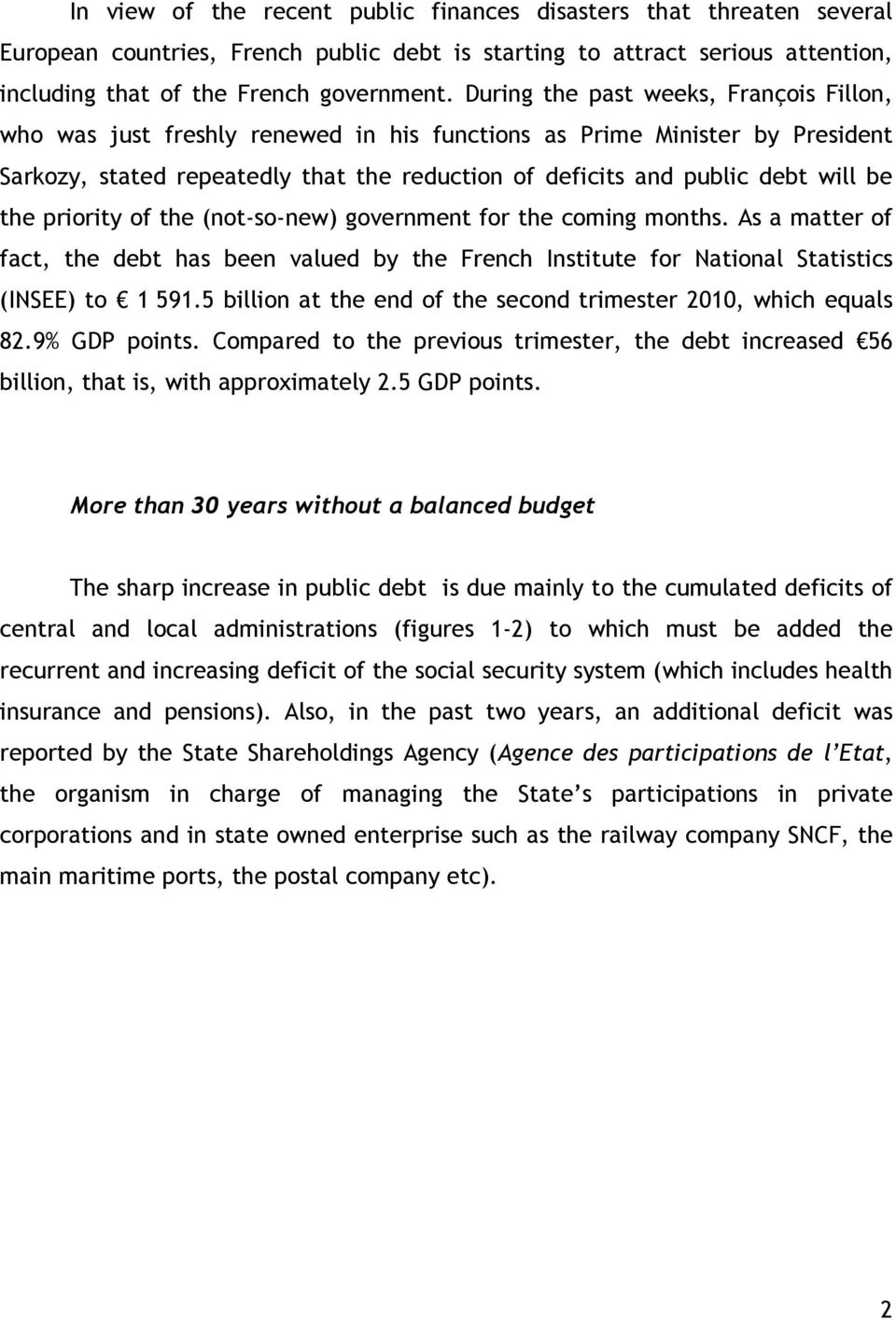 the priority of the (not-so-new) government for the coming months. As a matter of fact, the debt has been valued by the French Institute for National Statistics (INSEE) to 1 591.