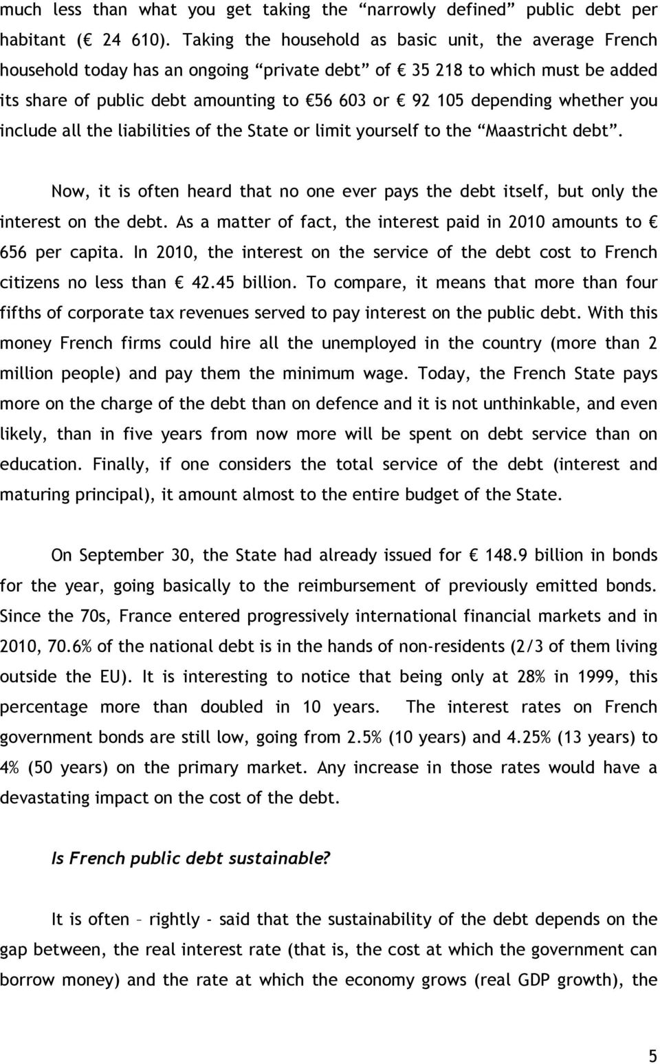 whether you include all the liabilities of the State or limit yourself to the Maastricht debt. Now, it is often heard that no one ever pays the debt itself, but only the interest on the debt.