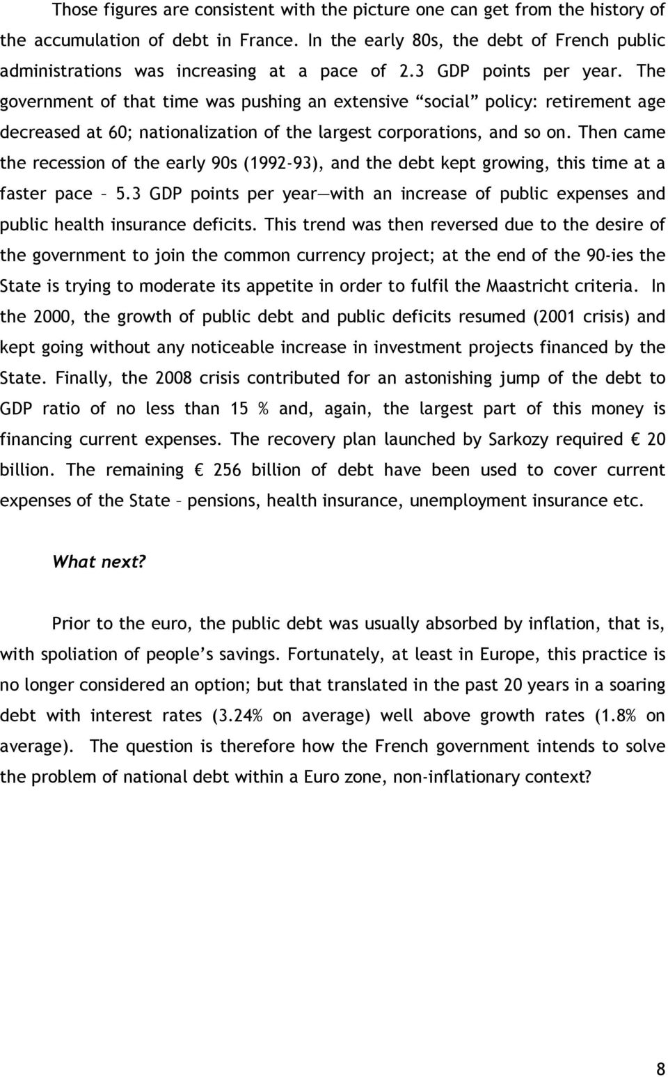 The government of that time was pushing an extensive social policy: retirement age decreased at 60; nationalization of the largest corporations, and so on.