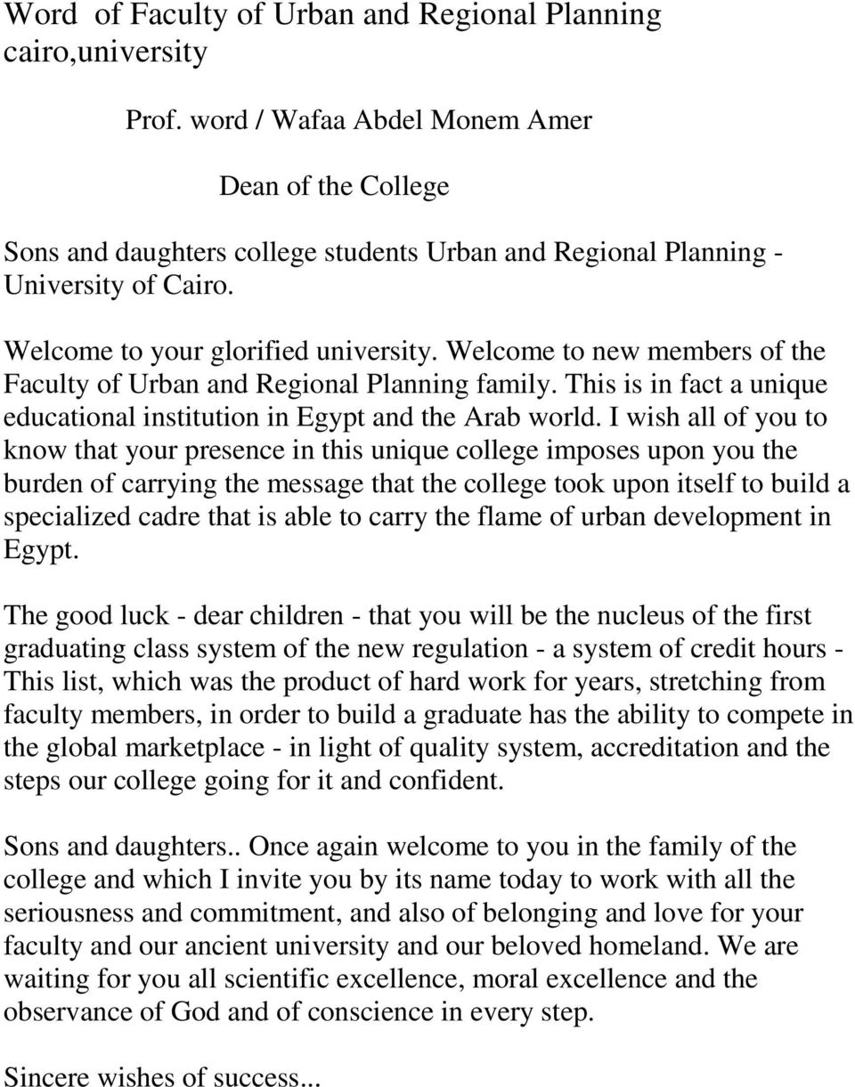Welcome to new members of the Faculty of Urban and Regional Planning family. This is in fact a unique educational institution in Egypt and the Arab world.