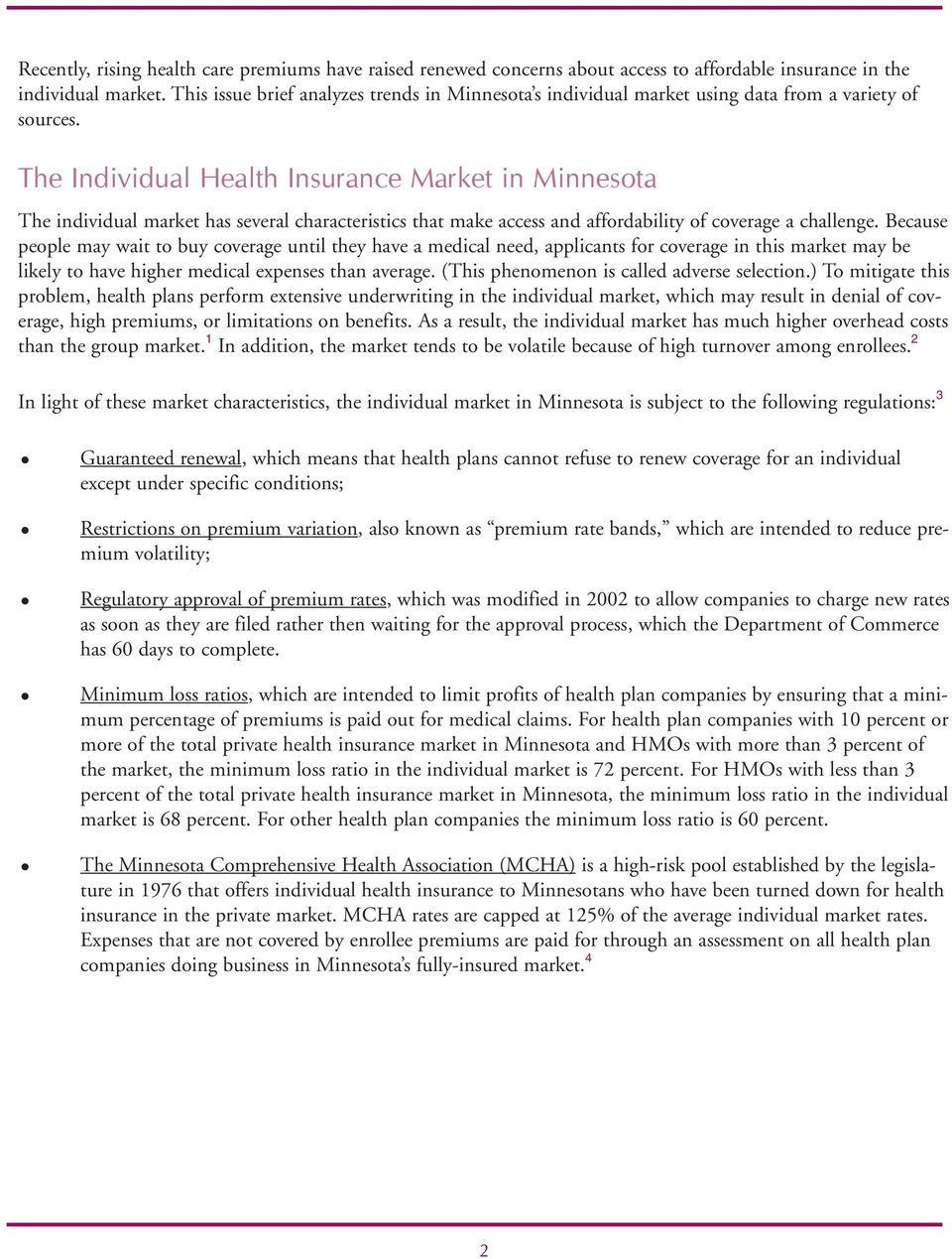 The Individual Health Insurance Market in Minnesota The individual market has several characteristics that make access and affordability of coverage a challenge.