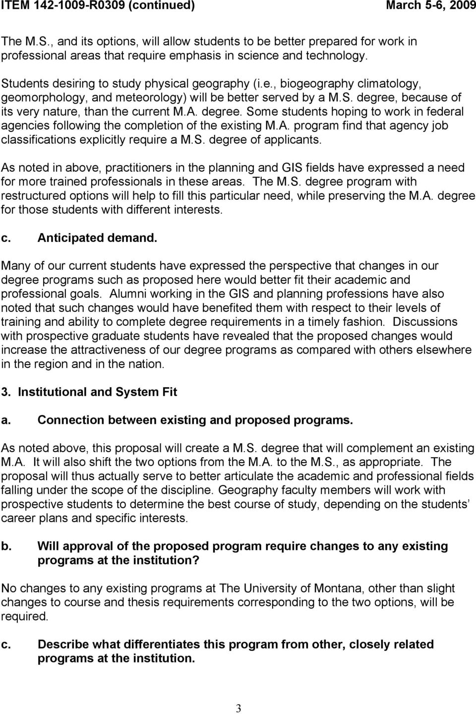 S. degree of applicants. As noted in above, practitioners in the planning and GIS fields have expressed a need for more trained professionals in these areas. The M.S. degree program with restructured options will help to fill this particular need, while preserving the M.