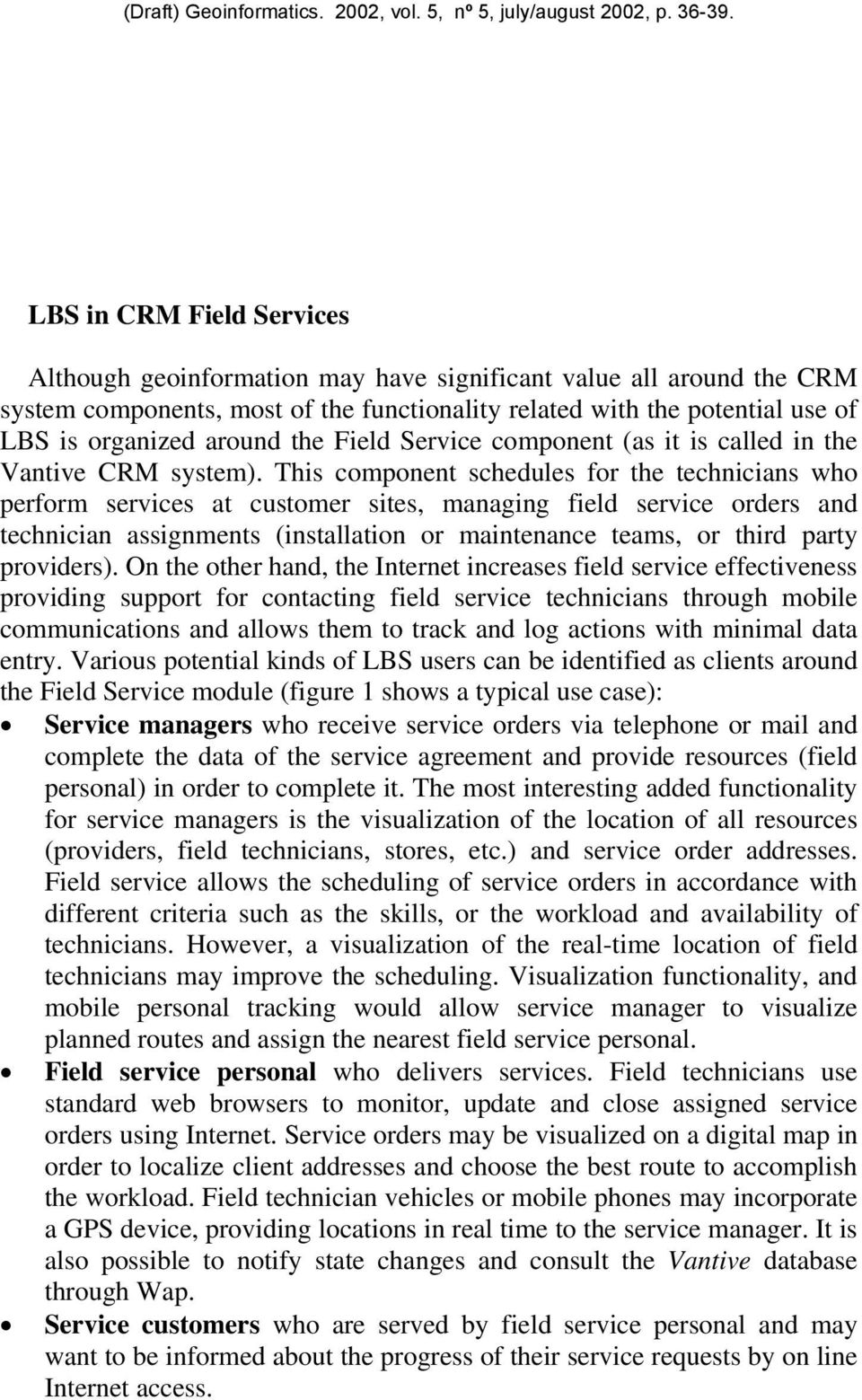 This component schedules for the technicians who perform services at customer sites, managing field service orders and technician assignments (installation or maintenance teams, or third party
