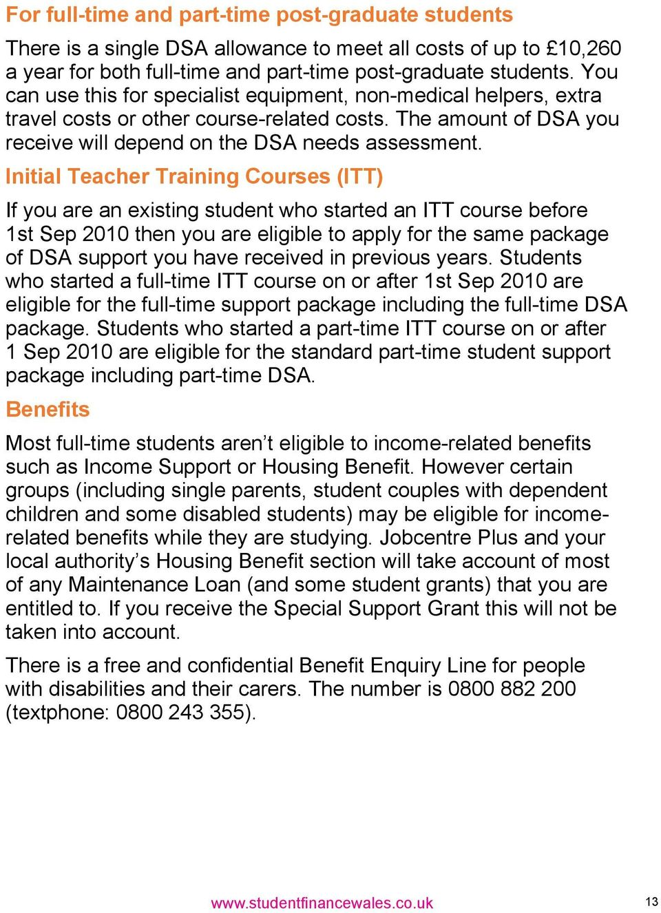Initial Teacher Training Courses (ITT) If you are an existing student who started an ITT course before 1st Sep 2010 then you are eligible to apply for the same package of DSA support you have