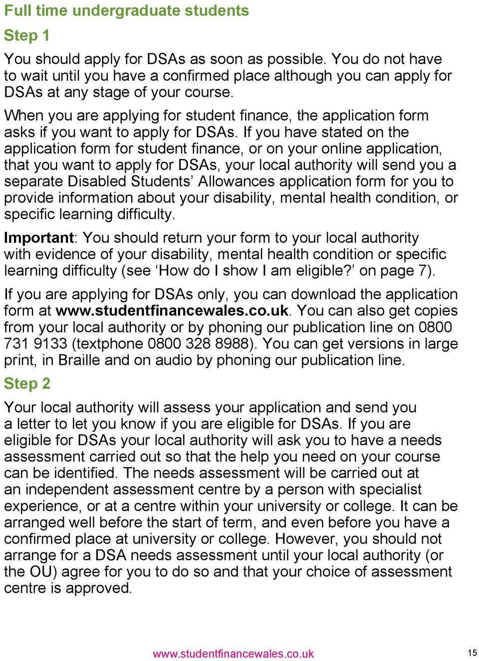 When you are applying for student finance, the application form asks if you want to apply for DSAs.