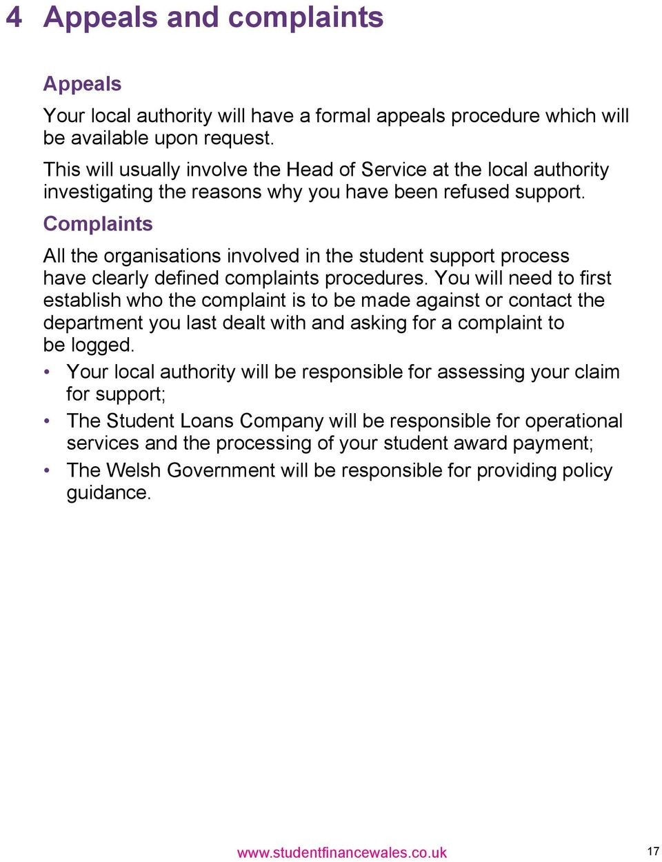 Complaints All the organisations involved in the student support process have clearly defined complaints procedures.