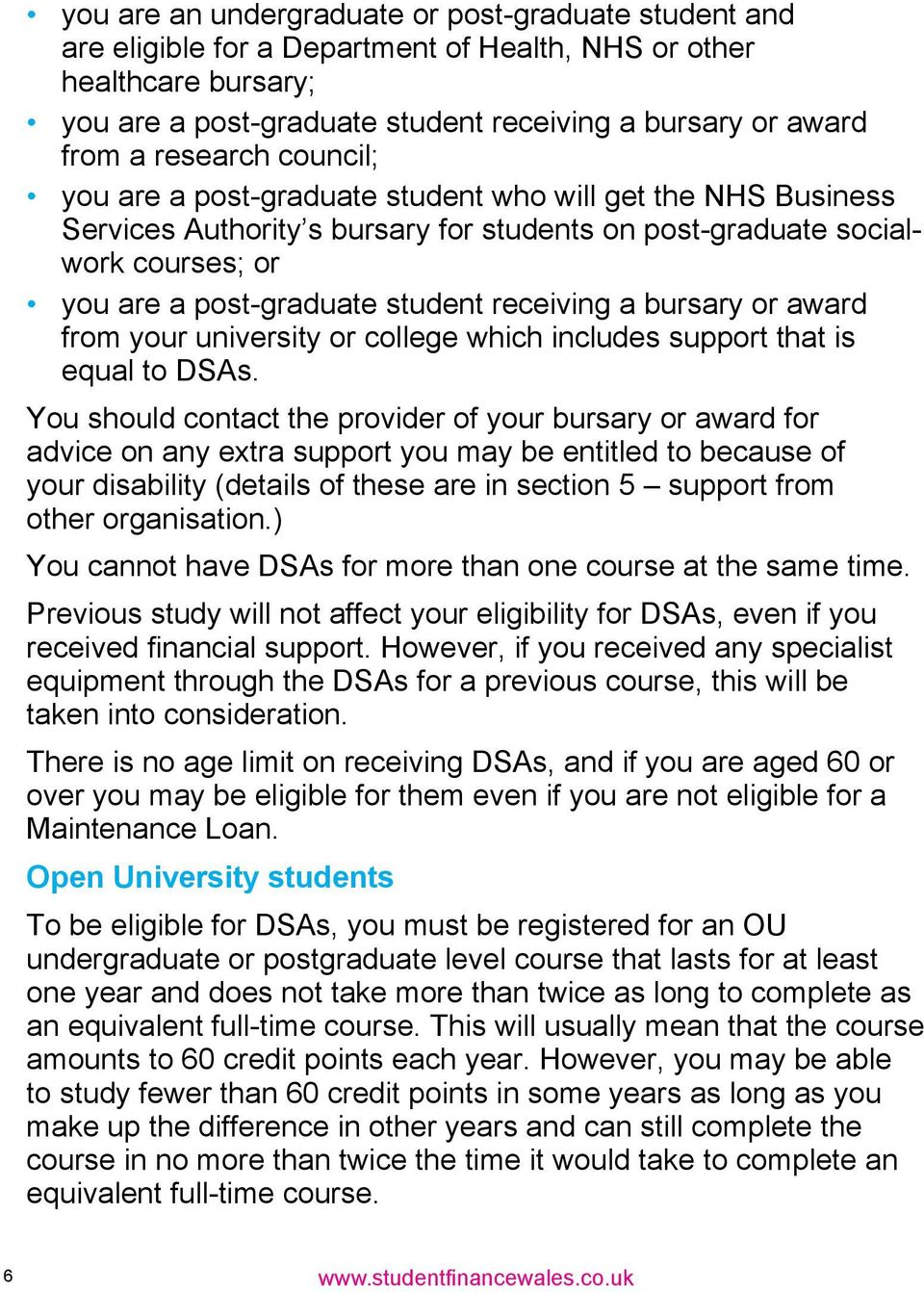 receiving a bursary or award from your university or college which includes support that is equal to DSAs.