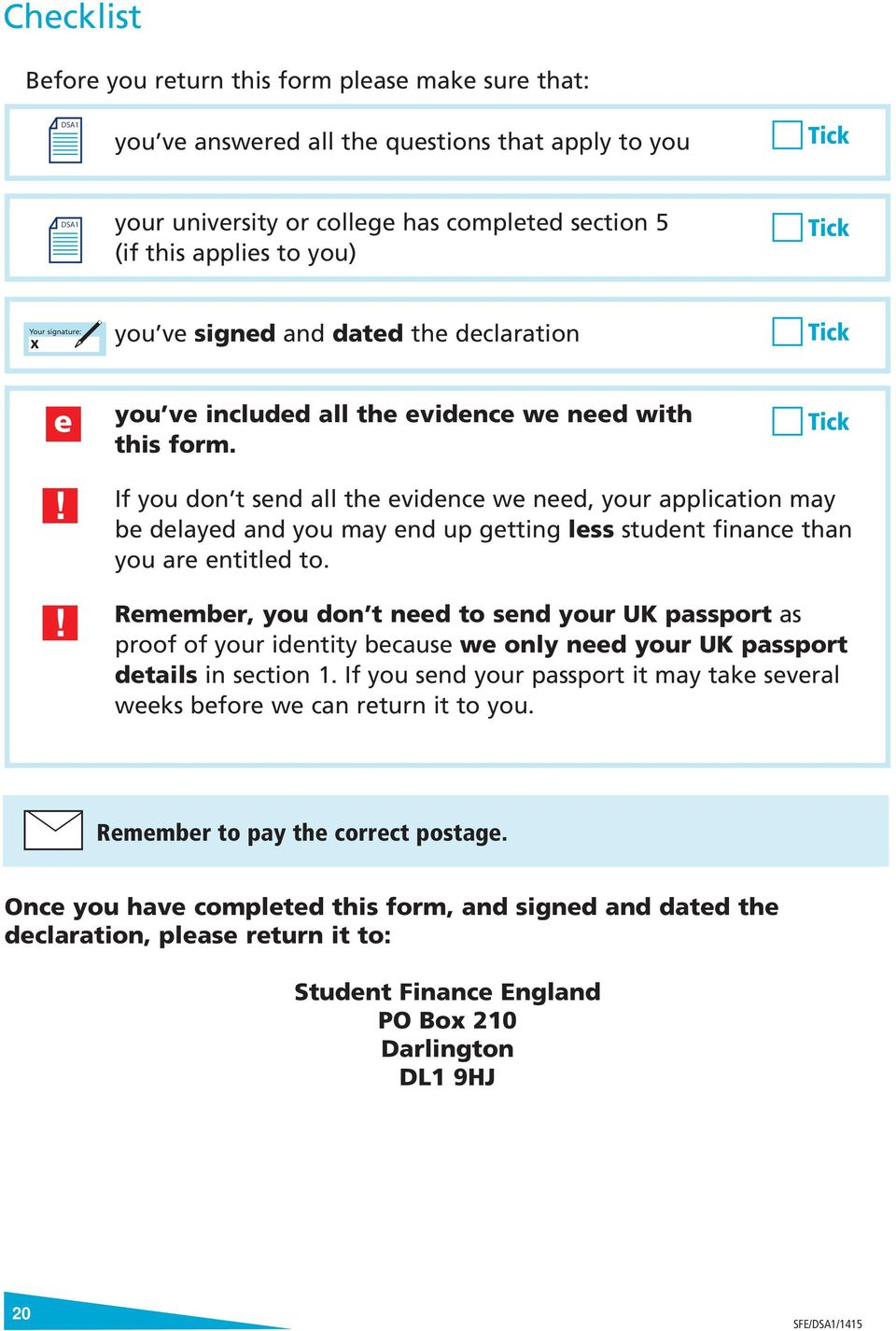 ! Remember, you don t need to send your UK passport as proof of your identity because we only need your UK passport details in section 1.