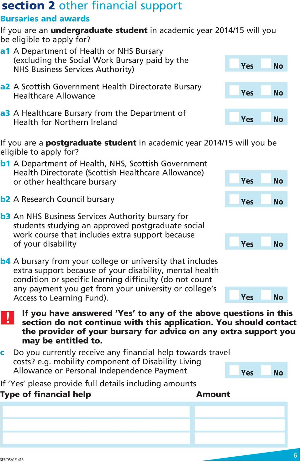 Allowance a3 A Healthcare Bursary from the Department of Health for rthern Ireland If you are a postgraduate student in academic year 2014/15 will you be eligible to apply for?