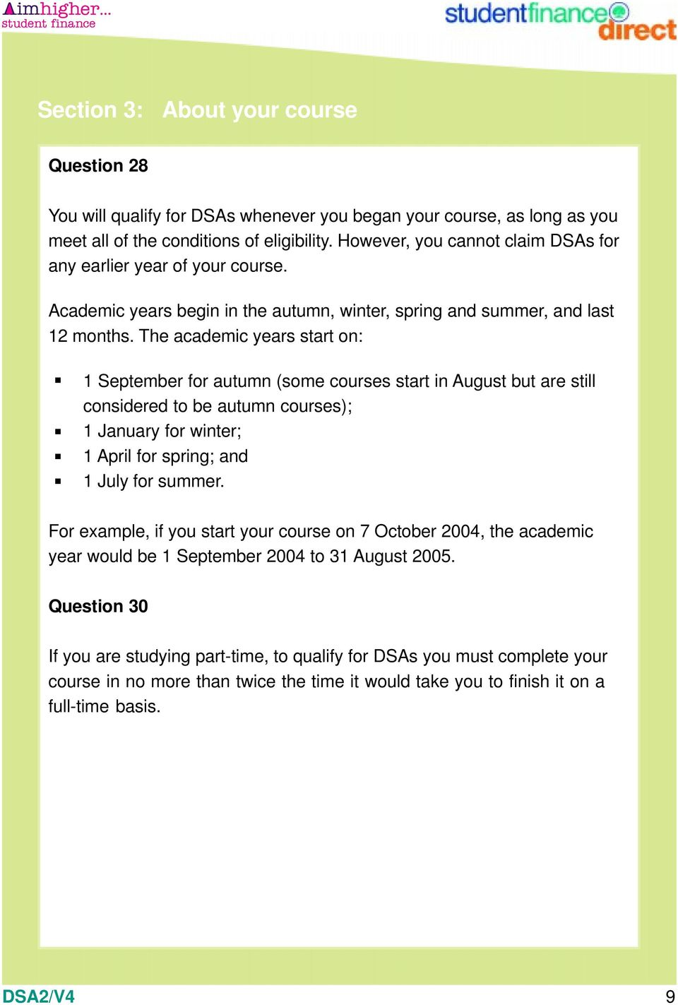 The academic years start on: 1 September for autumn (some courses start in August but are still considered to be autumn courses); 1 January for winter; 1 April for spring; and 1 July for summer.