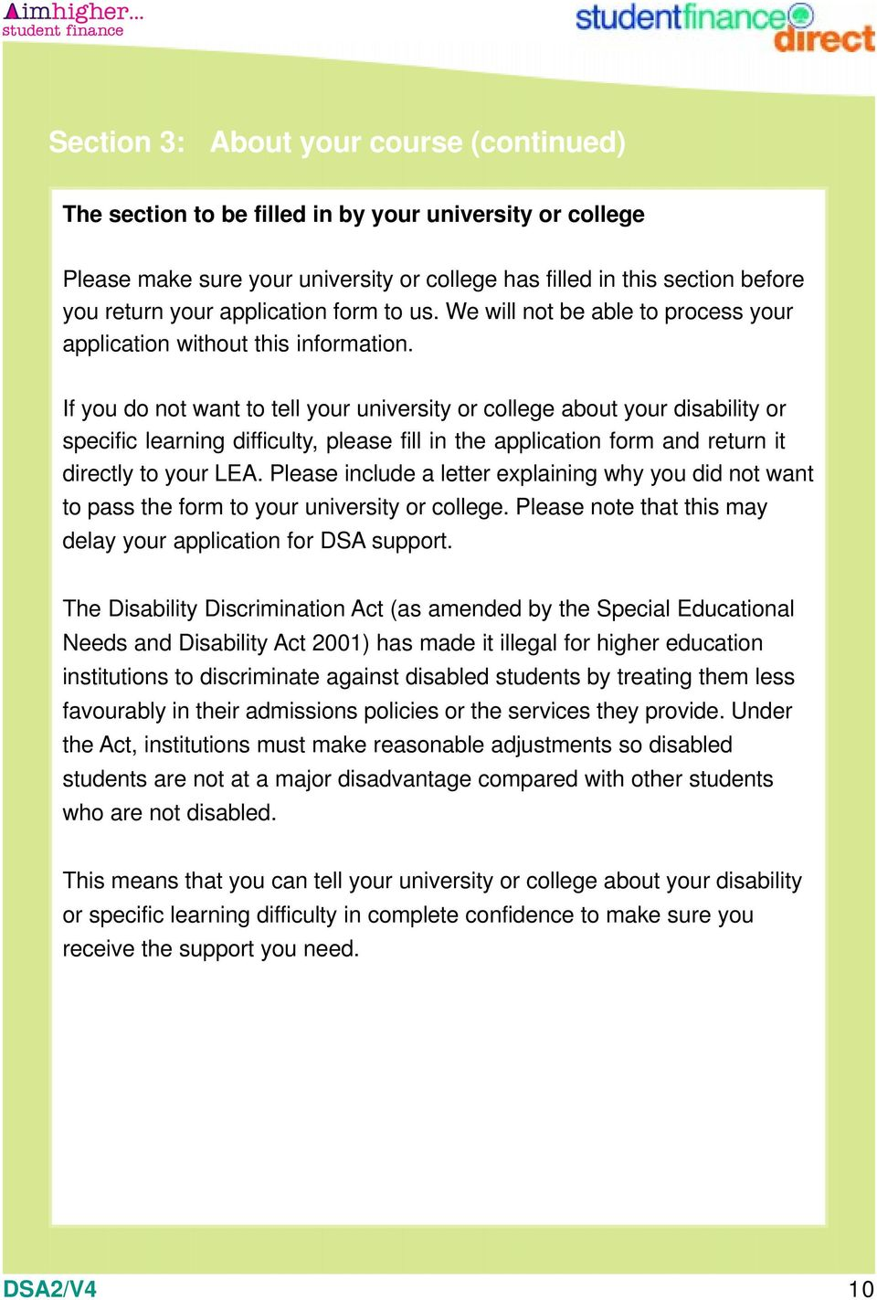 If you do not want to tell your university or college about your disability or specific learning difficulty, please fill in the application form and return it directly to your LEA.