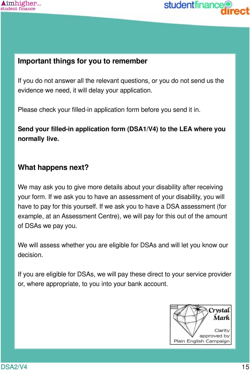 We may ask you to give more details about your disability after receiving your form. If we ask you to have an assessment of your disability, you will have to pay for this yourself.
