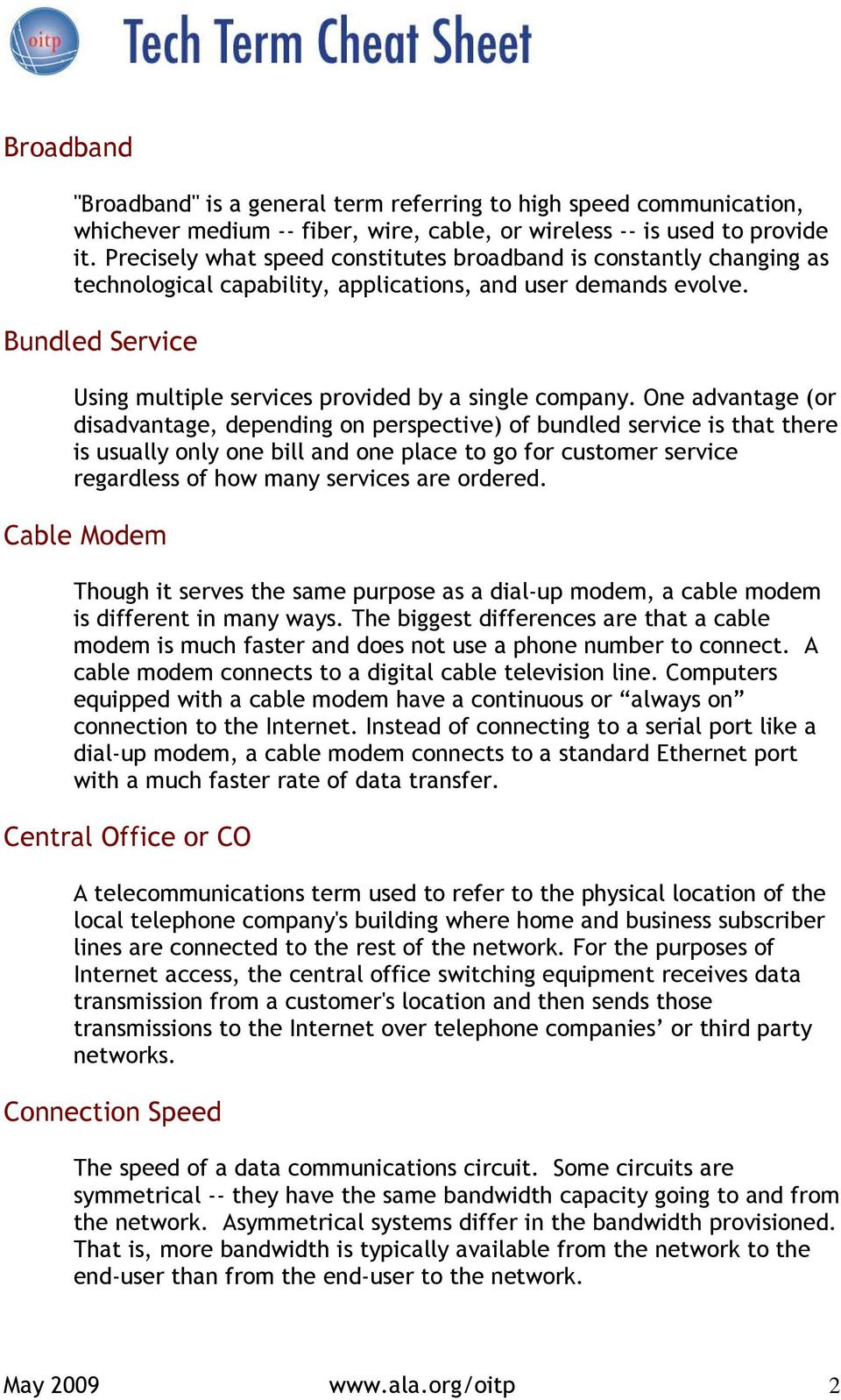 Bundled Service Using multiple services provided by a single company.