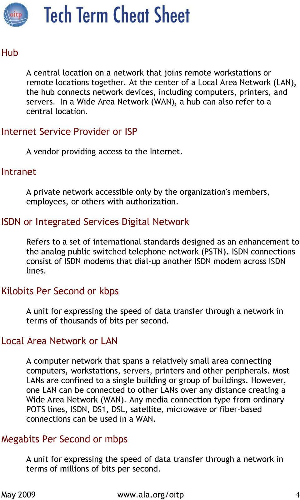 Internet Service Provider or ISP Intranet A vendor providing access to the Internet. A private network accessible only by the organization's members, employees, or others with authorization.