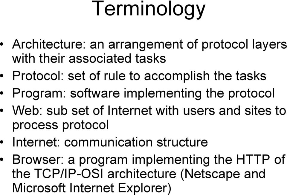Internet with users and sites to process protocol Internet: communication structure Browser: a