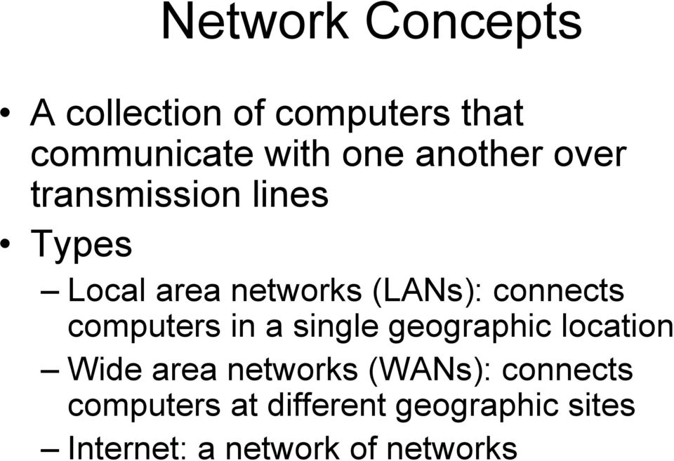 connects computers in a single geographic location Wide area networks
