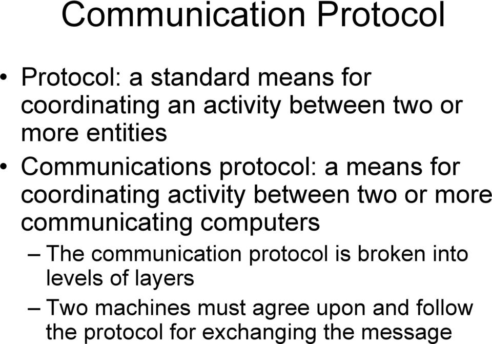 two or more communicating computers The communication protocol is broken into levels of