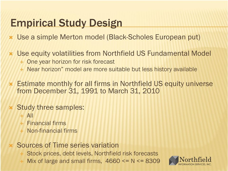 firms in Northfield US equity universe from December 31, 1991 to March 31, 2010 Study three samples: All Financial firms Non-financial