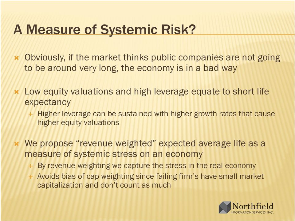 high leverage equate to short life expectancy Higher leverage can be sustained with higher growth rates that cause higher equity valuations We