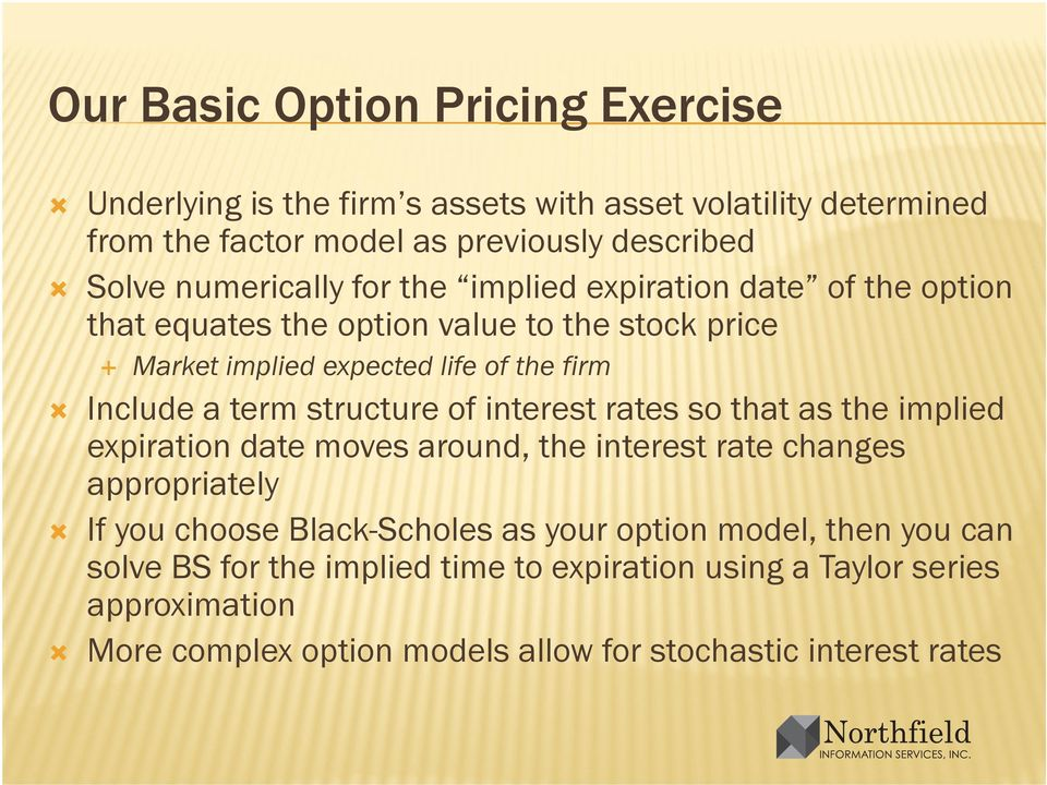 term structure of interest rates so that as the implied expiration date moves around, the interest rate changes appropriately If you choose Black-Scholes as
