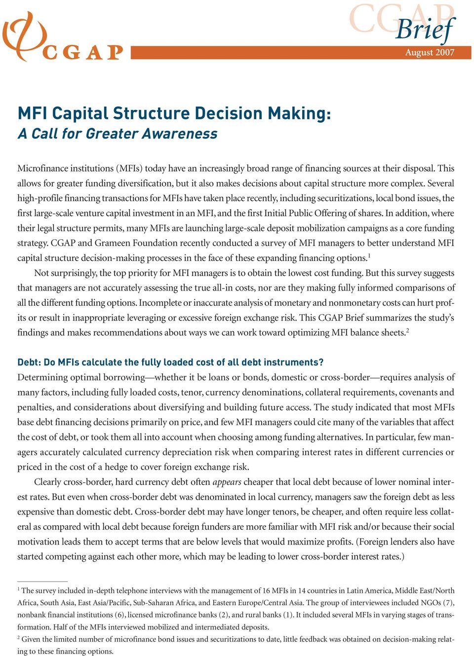 Several high-profile financing transactions for MFIs have taken place recently, including securitizations, local bond issues, the first large-scale venture capital investment in an MFI, and the first