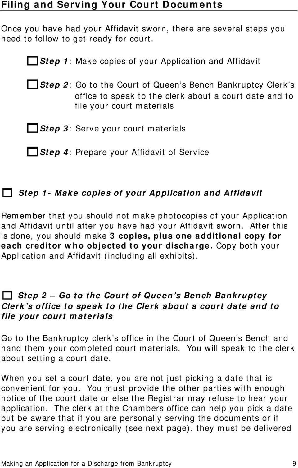 3: Serve your court materials Step 4: Prepare your Affidavit of Service Step 1- Make copies of your Application and Affidavit Remember that you should not make photocopies of your Application and