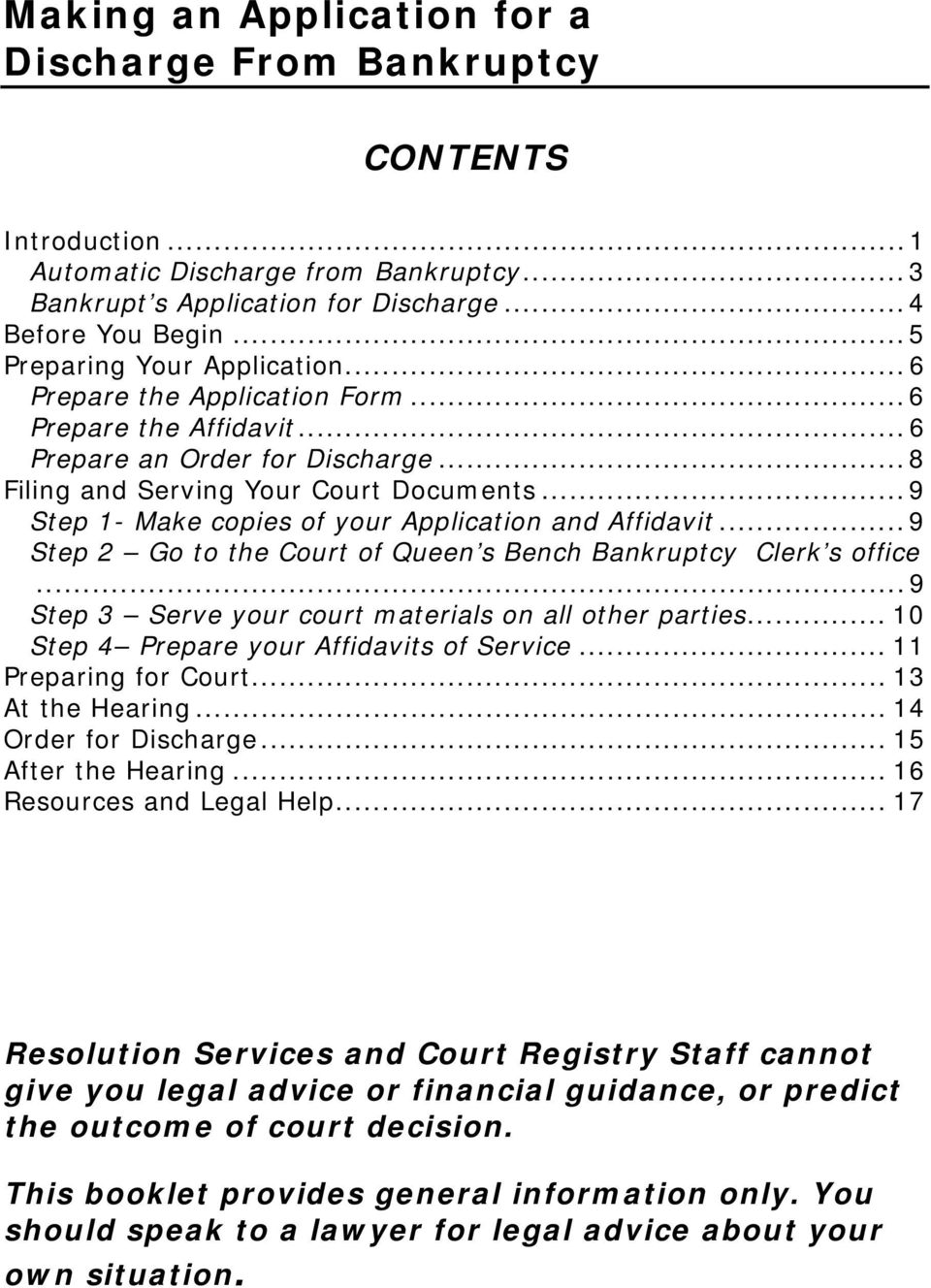 .. 9 Step 1- Make copies of your Application and Affidavit... 9 Step 2 Go to the Court of Queen s Bench Bankruptcy Clerk s office... 9 Step 3 Serve your court materials on all other parties.