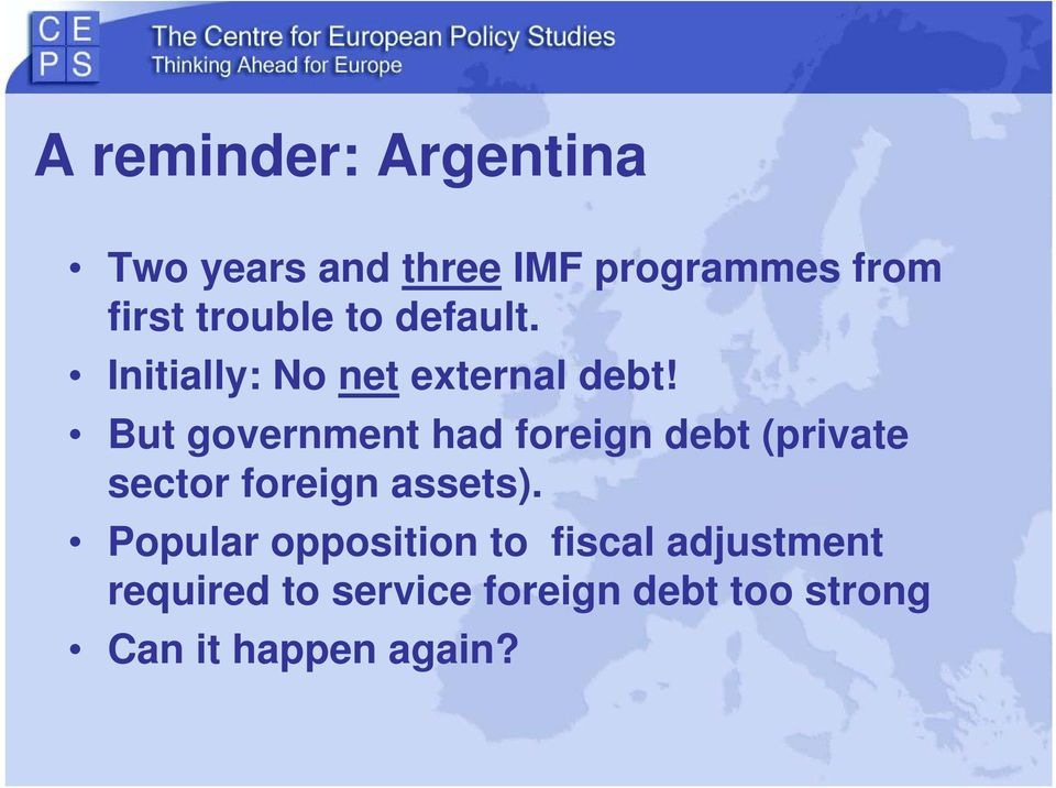 But government had foreign debt (private sector foreign assets).