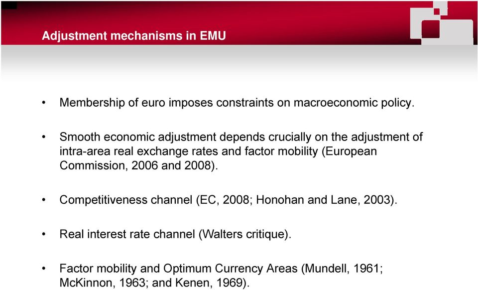mobility (European Commission, 2006 and 2008). Competitiveness channel (EC, 2008; Honohan and Lane, 2003).