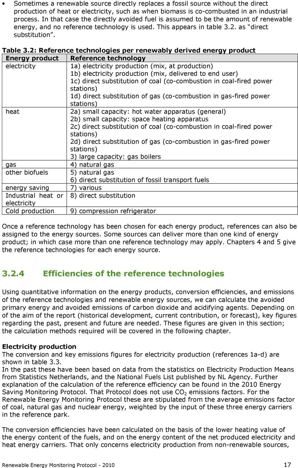 2: Reference technologies per renewably derived energy product Energy product Reference technology electricity 1a) electricity production (mix, at production) 1b) electricity production (mix,