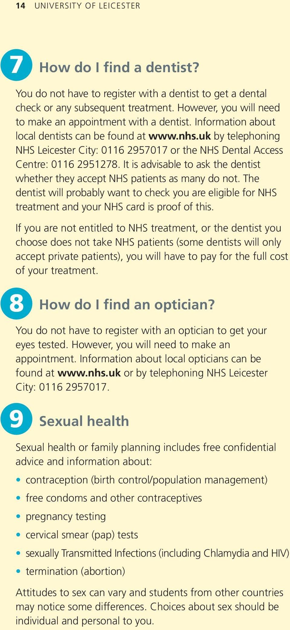 uk by telephoning NHS Leicester City: 0116 2957017 or the NHS Dental Access Centre: 0116 2951278. It is advisable to ask the dentist whether they accept NHS patients as many do not.