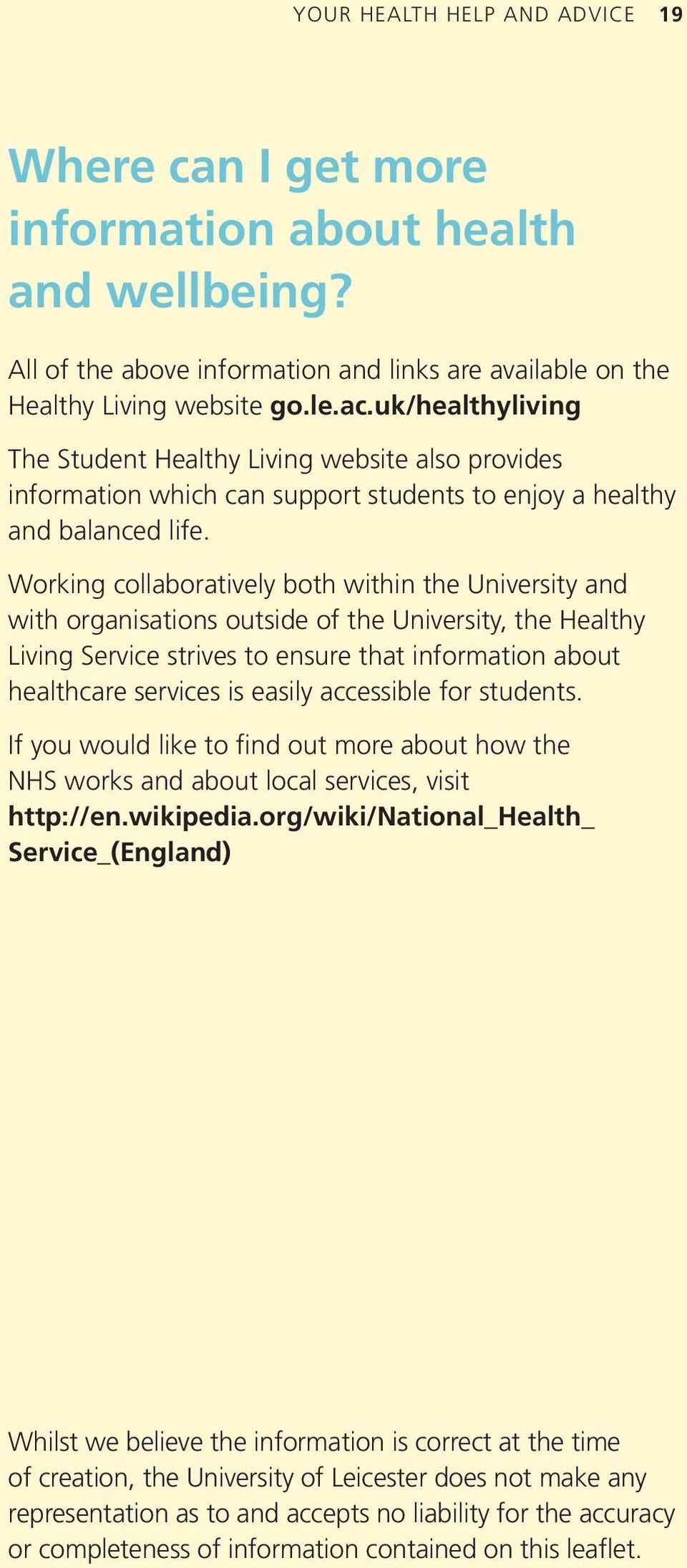 Working collaboratively both within the University and with organisations outside of the University, the Healthy Living Service strives to ensure that information about healthcare services is easily
