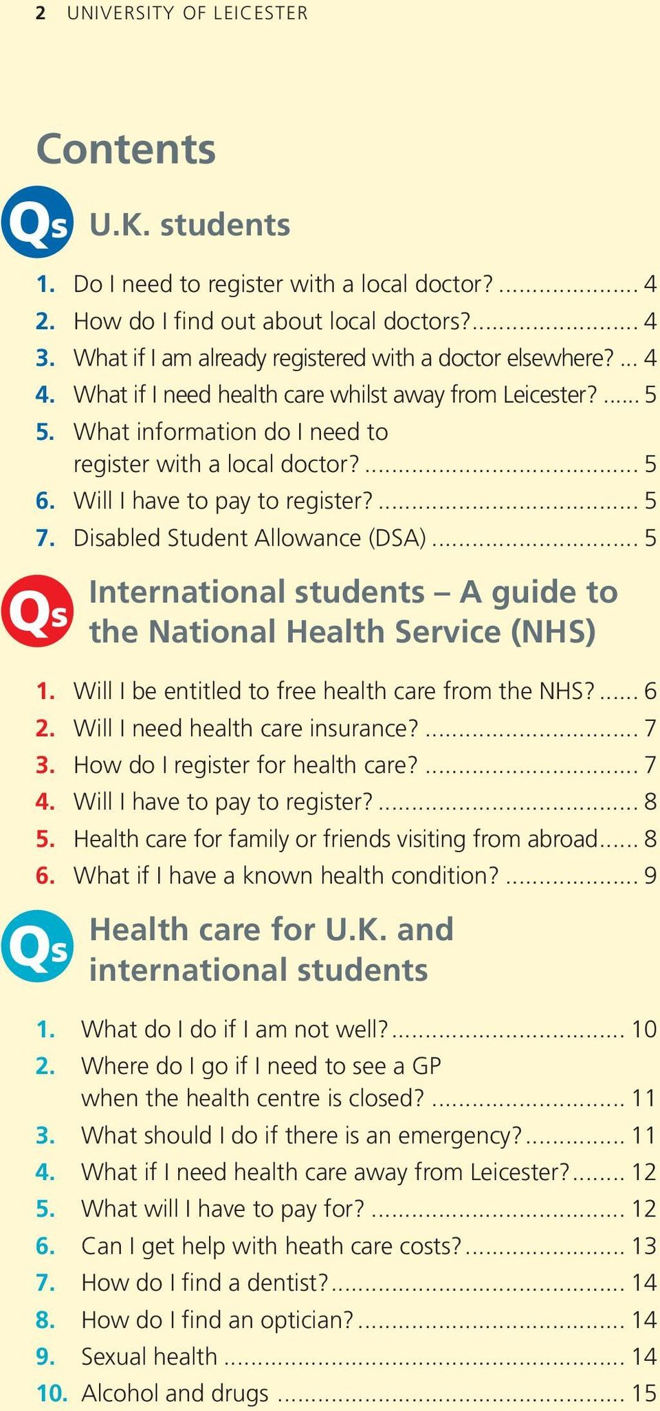 Will I have to pay to register?... 5 7. Disabled Student Allowance (DSA)... 5 Qs International students A guide to the National Health Service (NHS) 1.