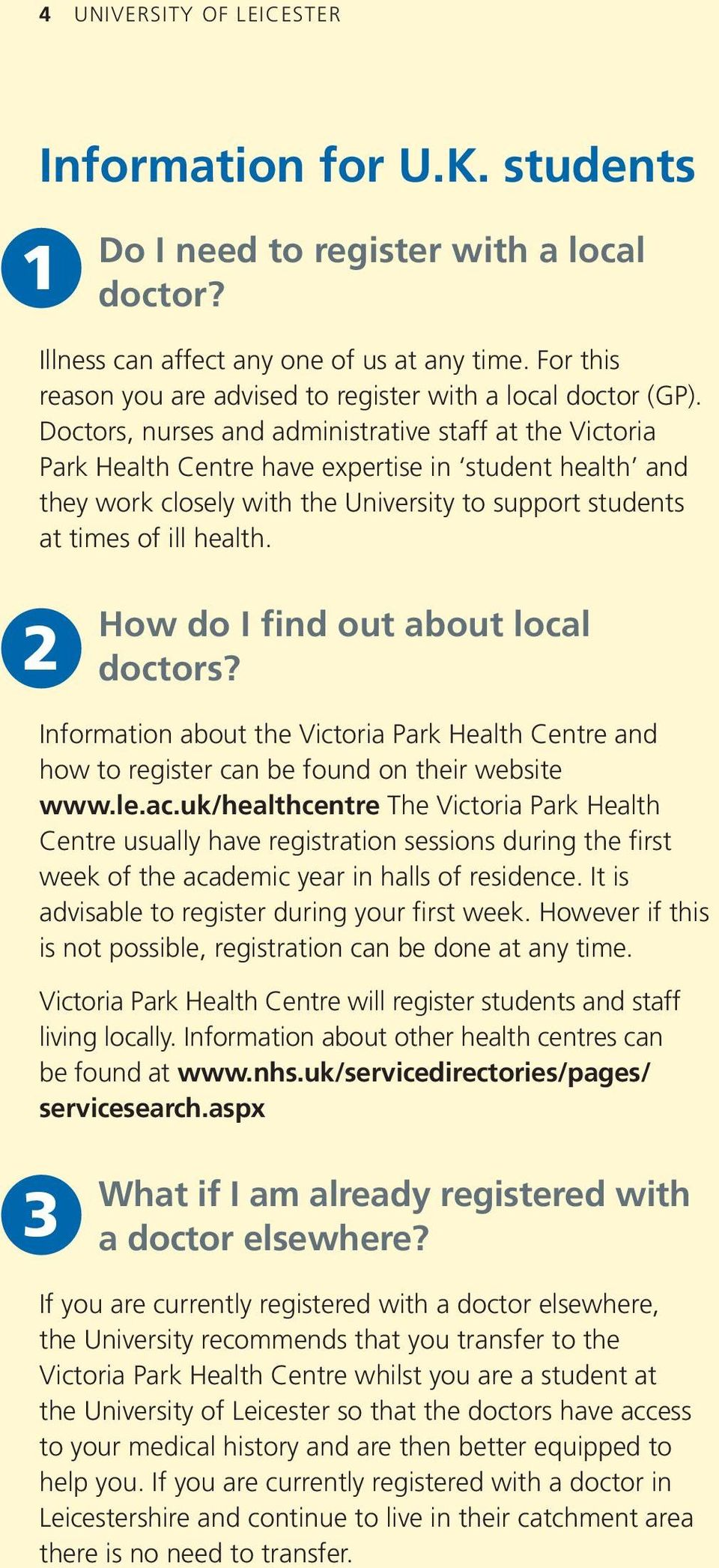 Doctors, nurses and administrative staff at the Victoria Park Health Centre have expertise in student health and they work closely with the University to support students at times of ill health.