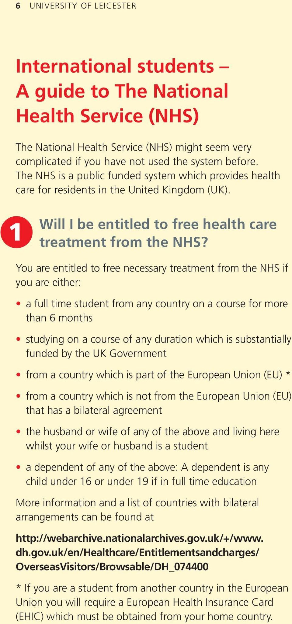 You are entitled to free necessary treatment from the NHS if you are either: a full time student from any country on a course for more than 6 months studying on a course of any duration which is