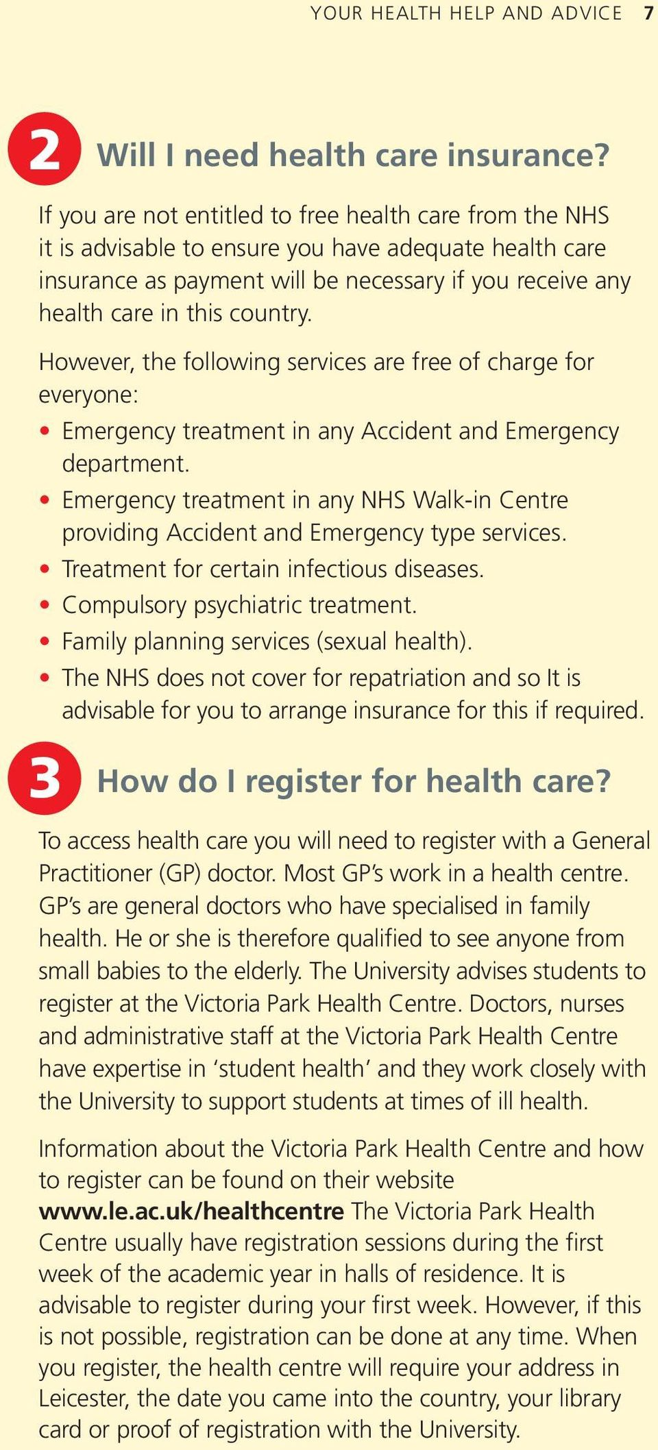 However, the following services are free of charge for everyone: Emergency treatment in any Accident and Emergency department.