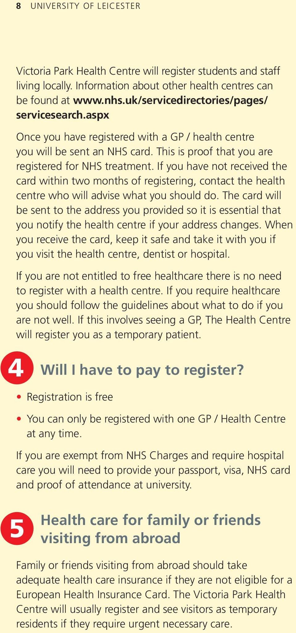 If you have not received the card within two months of registering, contact the health centre who will advise what you should do.