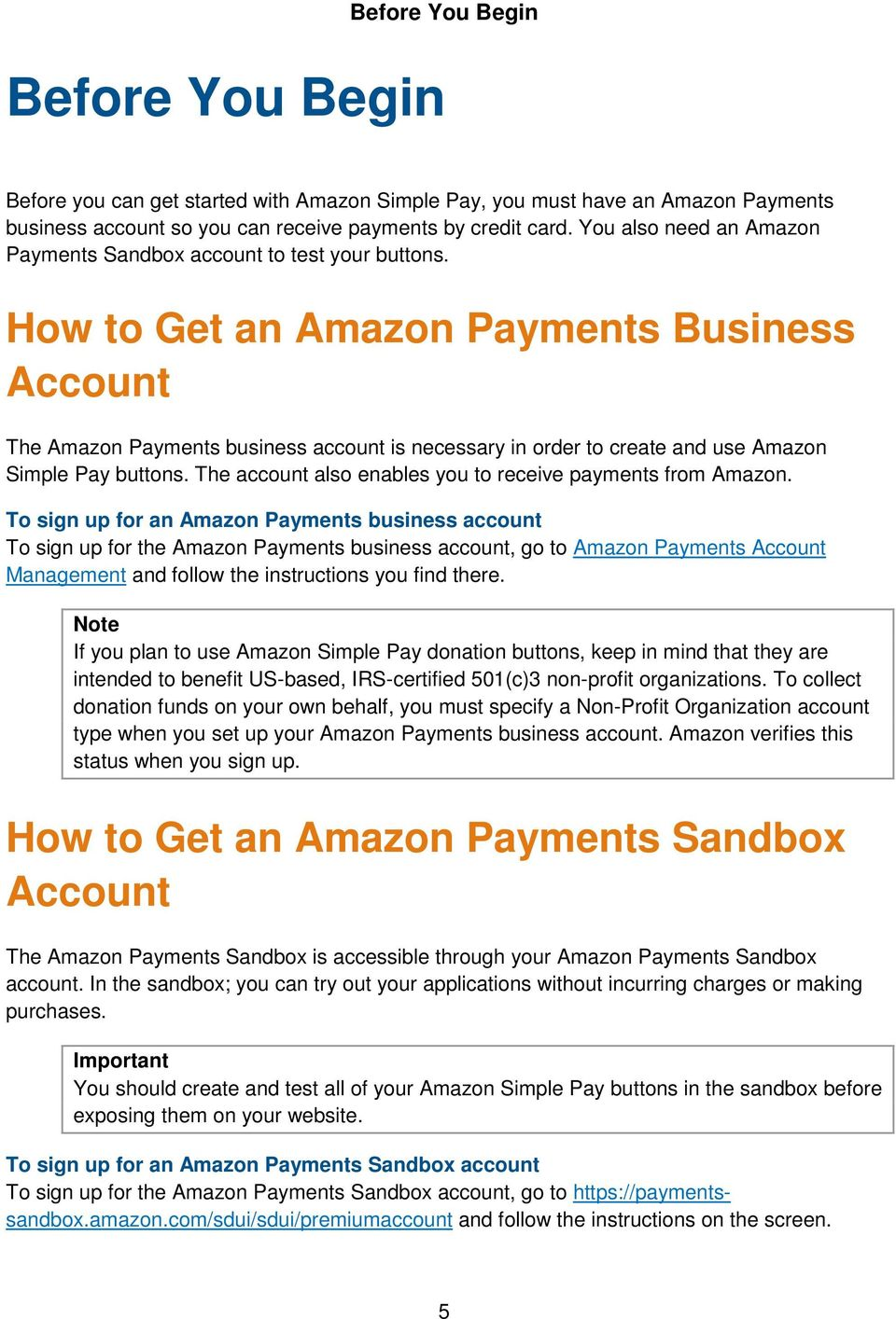 How to Get an Amazon Payments Business Account The Amazon Payments business account is necessary in order to create and use Amazon Simple Pay buttons.