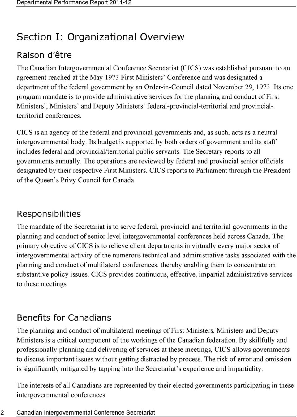 Its one program mandate is to provide administrative services for the planning and conduct of First Ministers, Ministers and Deputy Ministers federal-provincial-territorial and provincialterritorial