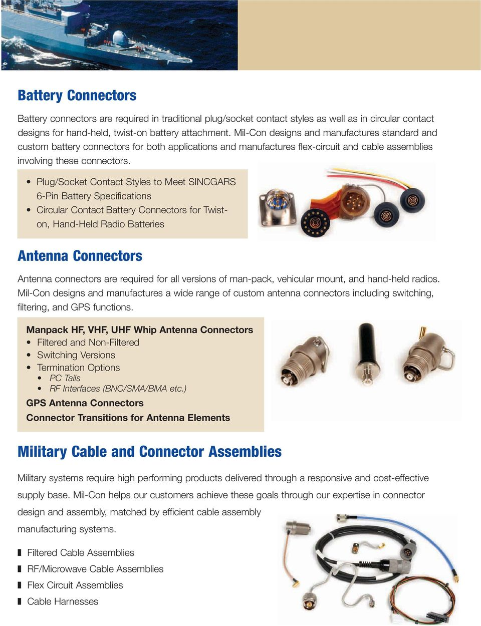 Plug/Socket Contact Styles to Meet SINCGARS 6-Pin Battery Specifications Circular Contact Battery Connectors for Twiston, Hand-Held Radio Batteries Antenna Connectors Antenna connectors are required